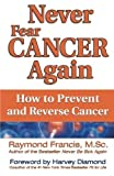 img - for Never Fear Cancer Again: How to Prevent and Reverse Cancer (Never Be) by Francis M.Sc., Raymond (August 1, 2011) Paperback book / textbook / text book