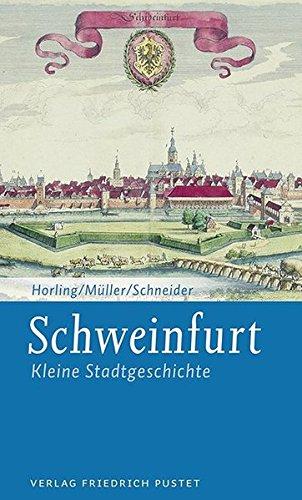 Schweinfurt: Kleine Stadtgeschichte (Kleine Stadtgeschichten)