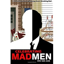 Celebrating Mad Men: Your Unofficial Guide to What Makes the Show and Its Characters Tick