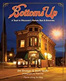 Bottoms Up: A Toast to Wisconsin s Historic Bars and Breweries (Places Along the Way)
