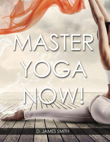 Yoga Mastery Now!: Duo Series: 2-Books-in-1: D. James Smith ...