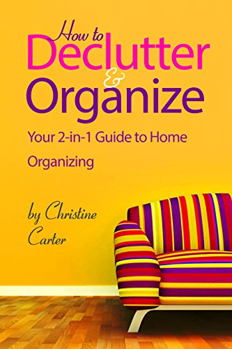 Declutter & Organize: Your 2 in 1 Guide to Decluttering and Home Organizing