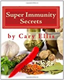 Super Immunity Secrets, Cary Ellis, 0984171126