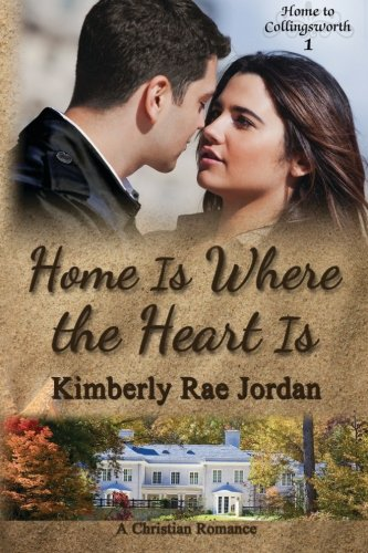 Home Is Where the Heart Is: A Christian Romance (Home to Collingsworth) (Volume 1)