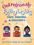img - for Outrageously Fabulous Face Painting and Disguises by Editors of Southwater (2002-12-03) book / textbook / text book