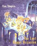 The Last Happy Occasion, Alan C. Shapiro, 0226750361