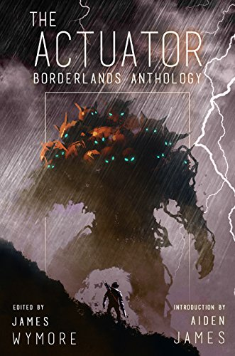 The Actuator 1.5: Borderlands Anthology: A GameLit Adventure by [Wymore,  James,
