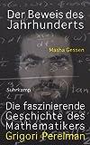 Der Beweis des Jahrhunderts: Die faszinierende Geschichte des Mathematikers Grigori Perelman (suhrkamp taschenbuch)