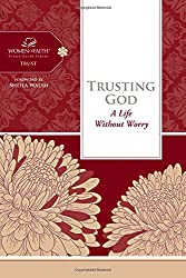 Trusting God: A Life Without Worry (Women of Faith Study Guide Series)