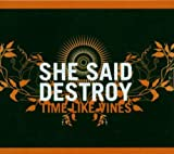 Time Like Vines by She Said Destroy (2006-04-18)