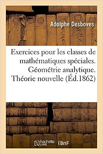Exercices pour les classes de mathématiques spéciales. Géométrie analytique. Théorie nouvelle pdf, epub