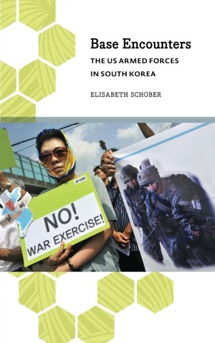 Base Encounters: The US Armed Forces in South Korea (Anthropology, Culture & Society)
