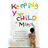 Keeping Your Child in Mind: Overcoming Defiance, Tantrums, and Other Everyday Behavior Problems by Seeing the World through Your (A Merloyd Lawrence Book)