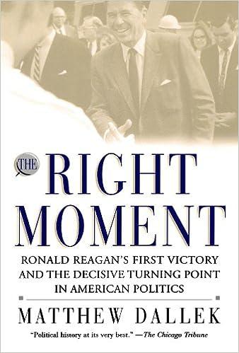 Lesen Sie Bücher kostenlos online, ohne sie herunterzuladen The Right Moment: Ronald Reagan's First Victory and the Decisive Turning Point in American Politics PDF ePub