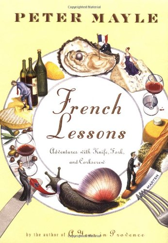 French Lessons: Adventures with Knife, Fork, and Corkscrew