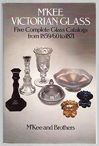 Victorian Glass - M'Kee Victorian Glass: Five Complete Glass Catalogs from 1859/60 to 1871