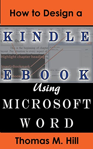 How to Design a Kindle eBook Using Microsoft Word: Format a Kindle eBook Easily Using Microsoft Word; Publish to KDP Pdf