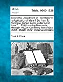 Before the Department of the Interior in Re Application of Mary J. Benham to Purchase Certain Lands under Act of June 7, 1924}} Involving Marquette, Mi, Clark & Clark, 1275508367
