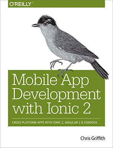 Mobile App Development with Ionic 2: Cross-Platform Apps with Ionic, Angular, and Cordova by O'Reilly Media
