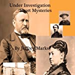 Under Investigation: U.S. Grant Short Mysteries | Jeffrey Marks