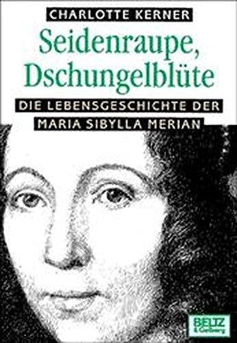 Seidenraupe, Dschungelblüte. Die Lebensgeschichte der Maria Sibylla Merian