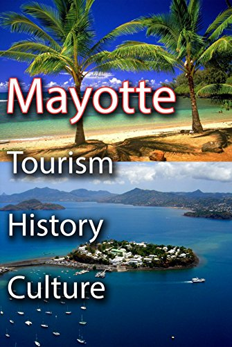 Tourism, History and Culture of Mayotte: A hidden environment need to be discovered, find out about this small country