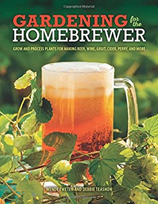 Gardening for the Homebrewer: Grow and Process Plants for Making Beer, Wine, Gruit, Cider, Perry, and More by Voyageur Press