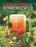Gardening for the Homebrewer: Grow and Process Plants for Making Beer, Wine, Gruit, Cider, Perry, and More