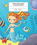 Primary Story Journal Composition Book: Grade Level K-2 Draw and Write, Mermaid Notebook Early Childhood to Kindergarten (Primary Story Journals)