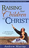 Raising Your Children for Christ, Andrew Murray, 0883680459