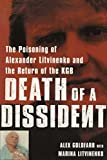 Death of a Dissident: The Poisoning of Alexander Litvinenko and the Return of the KGB by