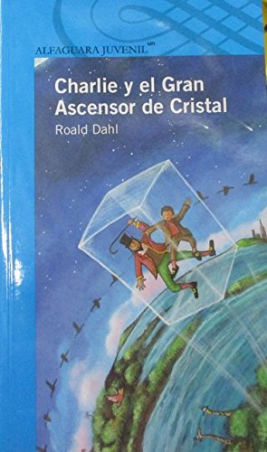 Charlie y el Gran Ascensor de cristal (Charlie and the Great Glass Elevator) (Spanish Edition) by Brand: Alfaguara Infantil