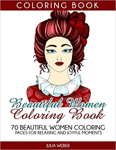 Beautiful Women Coloring Book 70 Pages For Relaxing And Joyful Moments Adult