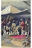 The British Raj: The History and Legacy of Great Britain's Imperialism in India and the Indian Subcontinent