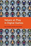 Values at Play in Digital Games (The MIT Press)