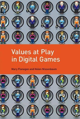 Values at Play in Digital Games (The MIT Press), Flanagan, Mary; Nissenbaum, Helen