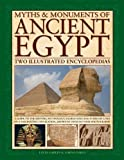 Myths & Monuments of Ancient Egypt: Two Illustrated Encyclopedias: A Guide To The History, Mythology, Sacred Sites And Everyday Lives Of A Fascinating Civilization, Shown In Over 850 Vivid Photographs
