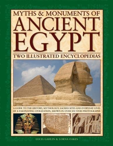 Myths & Monuments of Ancient Egypt: Two Illustrated Encyclopedias: A Guide To The History, Mythology, Sacred Sites And Everyday Lives Of A Fascinating Civilization, Shown In Over 850 Vivid Photographs (Encyclopedia Of The Archaeology Of Ancient Egypt)