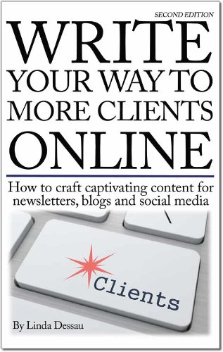 Download Write Your Way to More Clients Online: How to craft captivating content for newsletters, blogs and social media 2nd Edition ebook