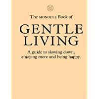 The The Monocle Book of Gentle Living: A guide to slowing down, enjoying more and being happy