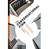 The Conversational Firm: Rethinking Bureaucracy in the Age of Social Media (The Middle Range Series)