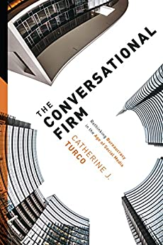 The Conversational Firm: Rethinking Bureaucracy in the Age of Social Media (The Middle Range Series) by [Turco, Catherine J]
