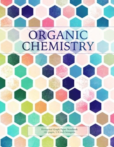 160 Notebook (Organic Chemistry: Hexagonal Graph Paper Notebook, 160 pages, 1/4 inch hexagons (Hexagonal Graph Paper Notebooks) (Volume 4))