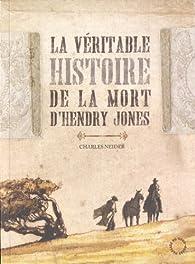 La véritable histoire de la mort d'Hendry Jones par Charles Neider