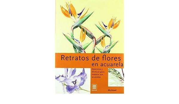 RETRATOS DE FLORES EN ACUARELA 1008062: Billy Showell: 9783836501767: Amazon.com: Books