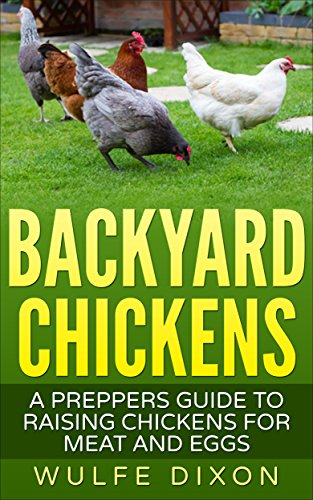 Types Of Backyard Birds (Backyard Chickens: A Preppers Guide to Raising Chickens For Meat And Eggs)