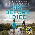 Just Before I Died   S. K. Tremayne