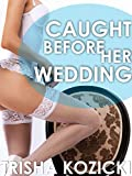 Caught before Her Wedding: Cheating at the Wedding with the Best Man (Hot Cheating Book 2)