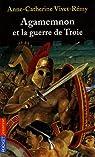 Agamemnon et la guerre de Troie par Vivet-Rémy