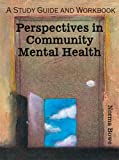 Community Mental Health : A Study Guide and Workbook, Bowe, Norma, 0757524613